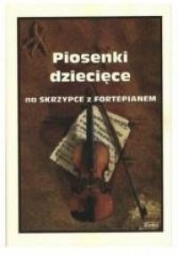 Piosenki dziecięce na Skrzypce z Fortepianem - okładka książki