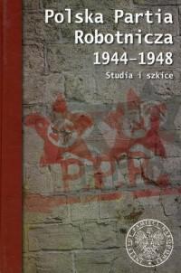 Polska Partia Robotnicza 1944-1948. Studia i szkice - okładka książki