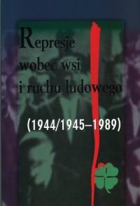 Represje wobec wsi i ruchu ludowego. Tom 5 (1944/1945-1989) - okładka książki