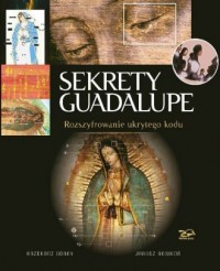 Sekrety Guadelupe. Rozszyfrowanie ukrytego kodu - okładka książki