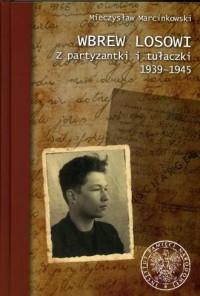 Wbrew losowi. Z partyzantki i tułaczki 1939-1945 - okładka książki