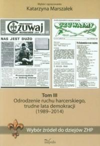 Wybór źródeł do dziejów ZHP. Tom 3. Odrodzenie ruchu harcerskiego, trudne lata demokracji (1989-2014) - okładka książki