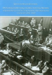 Dyplomacja brytyjska wobec polityki Niemiec w Komisji przygotowawczej Konferencji Rozbrojeniowej w Genewie (1926-1930) - okładka książki