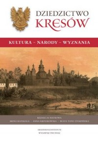 Dziedzictwo Kresów. Kultura, narody, wyznania - okładka książki
