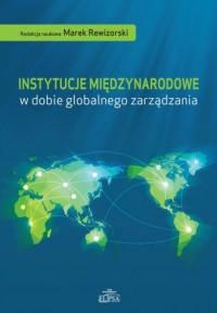Instytucje międzynarodowe w dobie globalnego zarządzania - okładka książki