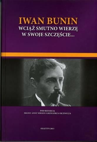 Iwan Bunin. Wciąż smutno wierzę - okładka książki