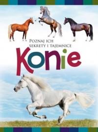 Konie. Poznaj ich sekrety i tajemnice - okładka książki