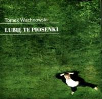 Lubię te piosenki - Tomek Wachnowski - okładka płyty