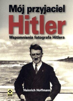 Mój przyjaciel Hitler. Wspomnienia - okładka książki