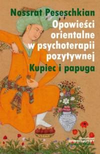 Opowieści orientalne w psychoterapii pozytywnej. Kupiec i papuga - okładka książki