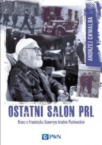 Ostatni salon PRL-u. Rzecz o Franciszku Xawerym hrabim Pusłowskim - okładka książki