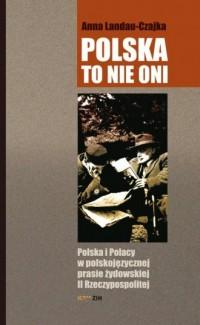 Polska to nie oni. Polska i Polacy w polskojęzycznej prasie żydowskiej II Rzeczypospolitej - okładka książki