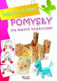 Pomysły dla małych małych księżniczek. - okładka książki