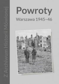 Powroty. Warszawa 1945-46. Z Archiwum Historii Mówionej - okładka książki
