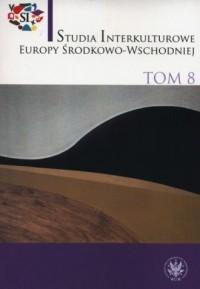 Studia Interkulturowe Europy Środkowo-Wschodniej. Tom 8 - okładka książki