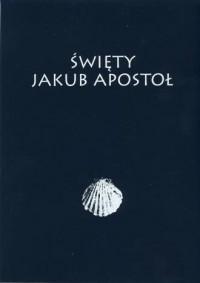 Święty Jakub Apostoł. Malakologiczne i historyczne ślady peregrynacji z ziem polskich do Santiago de Compostella - okładka książki