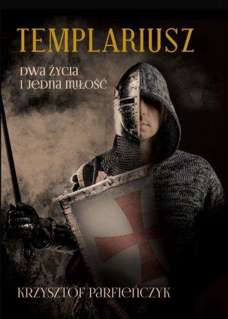 Templariusz. Dwa życia i jedna - okładka książki