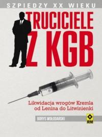 Truciciele z KGB. Od Lenina do Litwinienki - okładka książki