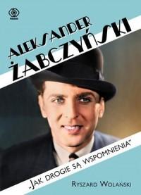Aleksander Żabczyński. Jak drogie są wspomnienia - okładka książki
