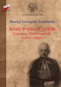 Biskup negocjator Zygmunt Choromański (1892-1968).. Biografia niepolityczna - okładka książki
