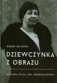 Dziewczynka z obrazu. Historia życia Józi Oderfeldówny - okładka książki