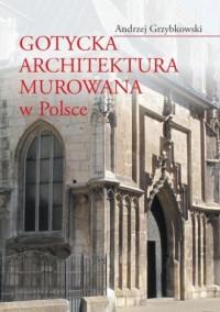 Gotycka architektura murowana w Polsce - okładka książki