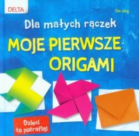 Moje pierwsze origami. Dla małych rączek - okładka książki