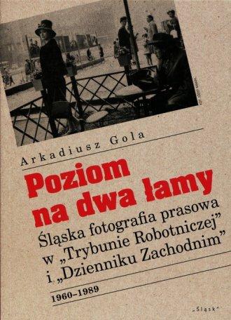 Poziom na dwa łamy. Śląska fotografia - okładka książki