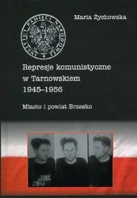 Represje komunistyczne w Tarnowskiem 1945-1956. Tom 2. Miasto i powiat Brzesko - okładka książki