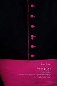 Ta druga. Obraz kobiety w nauczaniu Kościoła rzymskokatolickiego i w świadomości księży - okładka książki