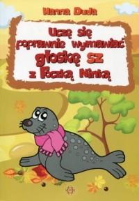 Uczę się poprawnie wymawiać głoskę sz z Foczką Ninką - okładka książki