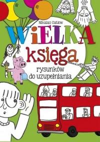 Wielka księga rysunków do uzupełniania - Nikalas Gatlow - okładka książki