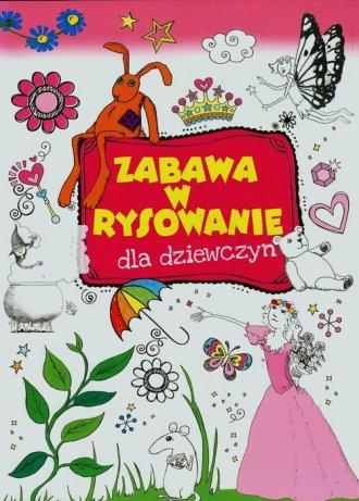 Zabawa w rysowanie dla dziewczyn - okładka książki