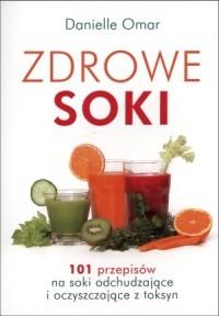 Zdrowe soki. 101 przepisów na soki odchudzające i oczyszczające z toksyn - okładka książki