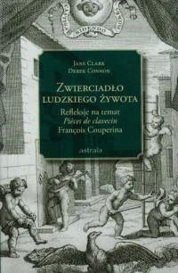 Zwierciadło ludzkiego żywota. Refleksje na temat Pieces de clavecin Francois Couperina - okładka książki