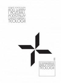 Bóg wiary i rozumu. Podstawy chrześcijańskiej teologii. Seria: Dominikańska biblioteka teologii - okładka książki