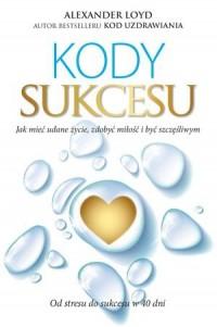 Kody Sukcesu. Jak mieć udane życie, zdobyć miłość i być szczęśliwym - okładka książki