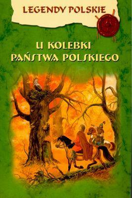 Legendy polskie. U kolebki Państwa - okładka książki