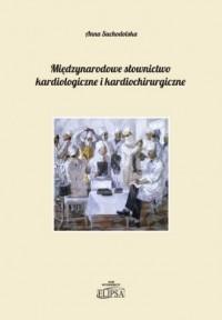 Międzynarodowe słownictwo kardiologiczne i kardiochirurgiczne. na przykładzie języka polskiego, rosyjskiego i angielskiego - okładka książki
