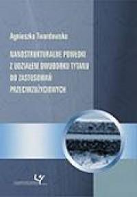 Nanostrukturalne powłoki z udziałem dwuborku tytanu do zastosowań przeciwzużyciowych - okładka książki