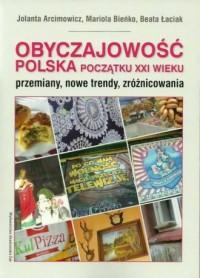Obyczajowość polska początku XXI wieku. Przemiany, nowe trendy, zróżnicowania - okładka książki