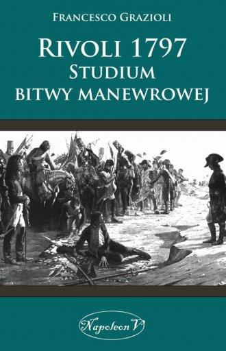 Rivoli 1797. Studium bitwy manewrowej - okładka książki