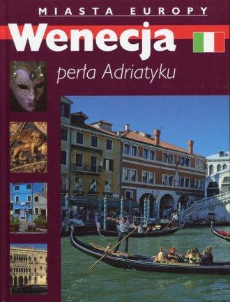 Wenecja. Perła Adriatyku. Miasta - okładka książki