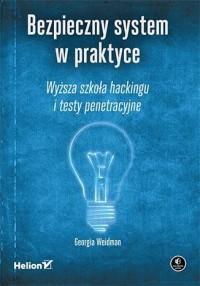 Bezpieczny system w praktyce. Wyższa szkoła hackingu i testy penetracyjne - okładka książki