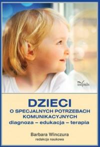 Dzieci o specjalnych potrzebach komunikacyjnych. Diagnoza - edukacja - terapia - okładka książki