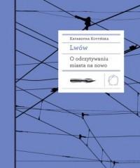 Lwów. O odczytywaniu miasta na - okładka książki