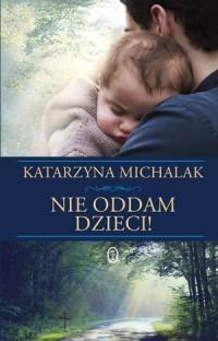 Nie oddam dzieci! - Katarzyna Michalak - okładka książki
