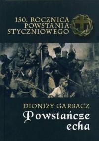 Powstańcze echa. 150. rocznica Powstania Styczniowego - okładka książki