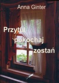Przytul, pokochaj, zostań - okładka książki