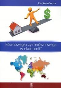 Równowaga czy nierównowaga w ekonomii? - okładka książki